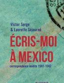 Écris-moi à Mexico. Correspondance inédite 1941-1942 (Victor Serge et Laurette Séjourné)