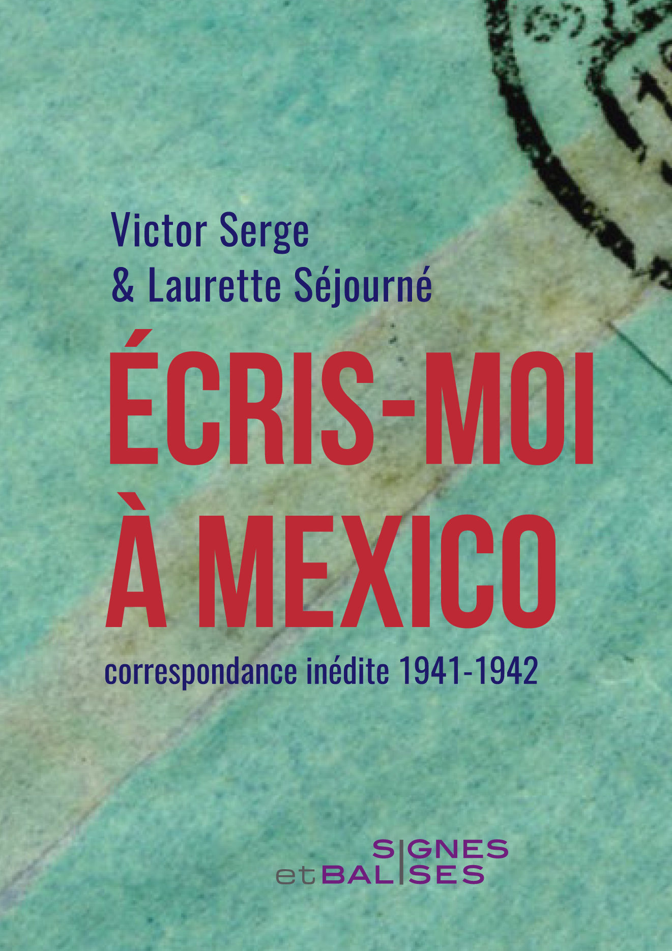 """Victor Serge et Laurette Séjourné, """"Écris-moi à Mexico. Correspondance inédite 1941-1942"""""""