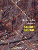 Azimut brutal - 45e parallèle nord (Christophe Dabitch)