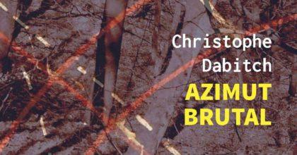 Souscription au prochain livre : Azimut brutal de Christophe Dabitch
