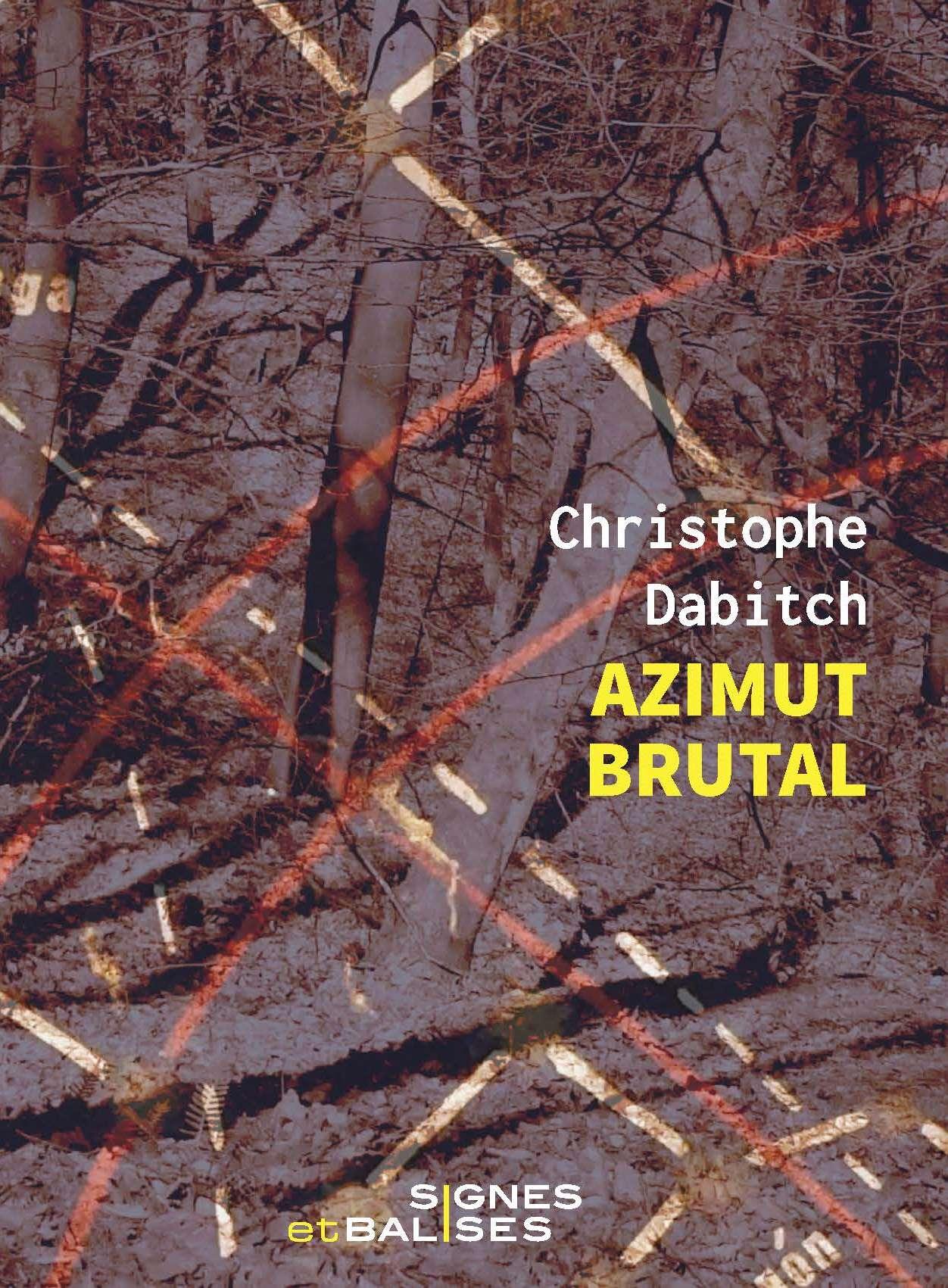 """Christophe Dabitch, """"Azimut brutal - 45e parallèle nord"""""""